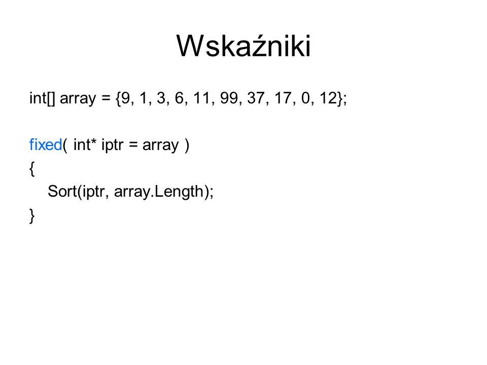 Wskaźniki int[] array = {9, 1, 3, 6, 11, 99, 37, 17, 0, 12};